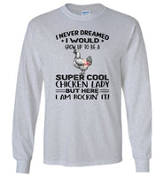 I never dream grow up to be a super cool chicken lady, am rockin it gift T shirt