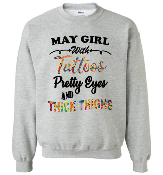 a53a459d9 ... May girl with Tattoos pretty eyes and thick thighs birthday Tee shirts