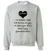 Grandma no matter what life throws at you at least you don't have ugly grandchildren Tee shirt