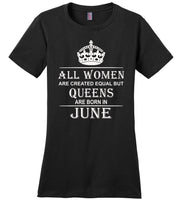 All Women Are Created Equal But Queens Are Born In June T-Shirt