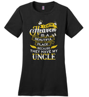 I know Heaven is a beautiful place because they have my Uncle Tee shirts