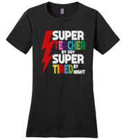 Super teacher by day super tired by night T-shirt, gift tee for teacher