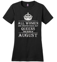 All Women Are Created Equal But Queens Are Born In August T-Shirt