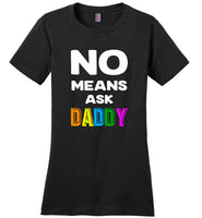 No means ask daddy shirt, father's day gift tee