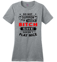 Do Not Summon My Inner Bitch She Doesn't Play Nice Funny Gift For Men Women T Shirt