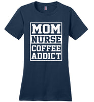 Mom Nurse Coffee Addict T Shirt