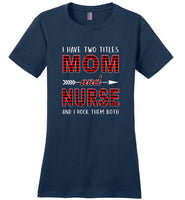 I have two titles Mom and Nurse and I rock them both T-shirt, mother's day gift tee