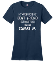 Husband is my best friend but sometimes I wanna square up T-shirt