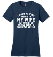 I don't always listen to my wife but when I do things tend to work out better T shirt, husband gift
