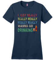 I just really wanna go drinking wine T shirt for men women
