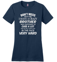 Don't mess with me I have a crazy Brother T shirt, gift for brother