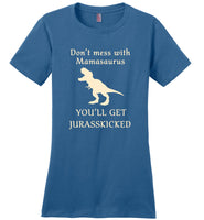 Don't mess with mamasaurus you'll get jurasskicked t shirt