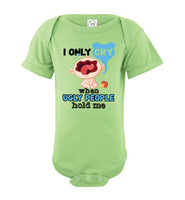 I Only Cry When Ugly People Hold Me Cute Funny Baby Onesie Baby Infant Bodysuit