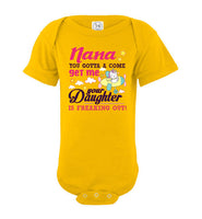 Nana You Gotta Come Get Me Your Daughter Is Freaking Out Baby Onesie Infant Bodysuit