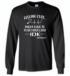 Feeling Cute Might Play Cards Later IDK Nurselife Nurses Tee - Gildan Long Sleeve T-Shirt
