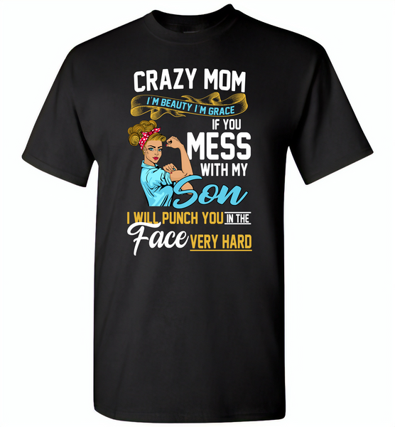Crazy mom i'm beauty grace if you mess with my son i punch in face hard tee shirt - Gildan Short Sleeve T-Shirt