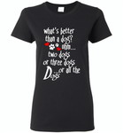 What's better than a dog two three or all the dogs, dog lover - Gildan Ladies Short Sleeve