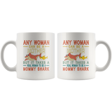 Any woman can be a mother but real woman to be a Mommy shark funny vintage white gift coffee mug
