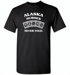 Alaska Nurses Never Fold Play Cards - Gildan Short Sleeve T-Shirt