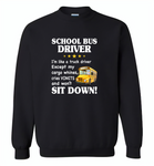 School Bus Driver I'm Like A Truck Driver Except My Cargo Whines Cries Vomits And Won't Sit Down - Gildan Crewneck Sweatshirt