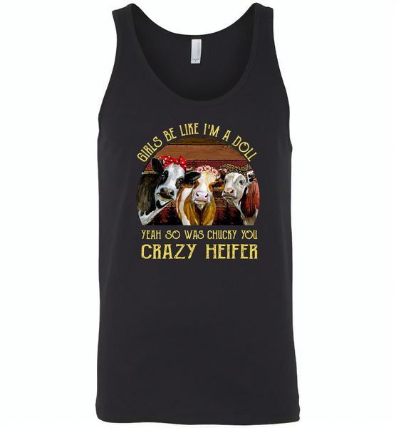 Girls be like i'm a doll yeah so was chucky you crazy heifer cows - Canvas Unisex Tank