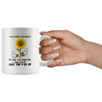 You curse too much bitch you breathe shut the fuck up sunflower white coffee mug