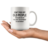 Don't piss off old people the older we get the less life in prison is a deterrent white coffee mugs