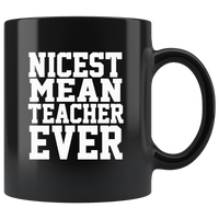 Nicest mean teacher ever black coffee mug
