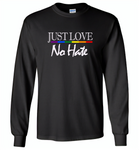 Just love no hate lgbt gay pride - Gildan Long Sleeve T-Shirt