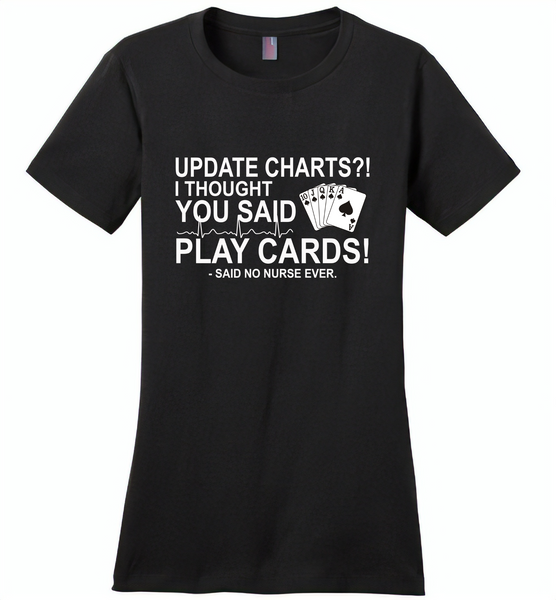 Update Charts I Thought You Said Play Cards Said No Nurse Ever - Distric Made Ladies Perfect Weigh Tee