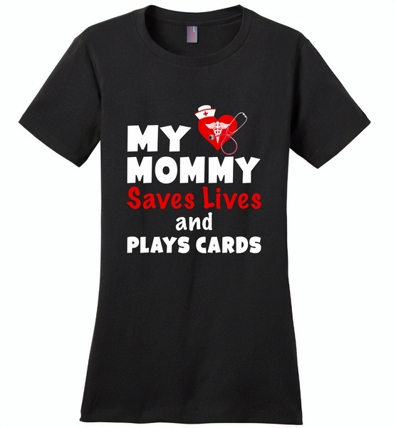 My mommy saves lives and plays cards nurse tee - Distric Made Ladies Perfect Weigh Tee
