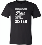 Best friend bitch please she's my sister - Canvas Unisex USA Shirt