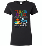 Teacher Besties Because Going Crazy Alone Is Just Not As Much Fun - Gildan Ladies Short Sleeve