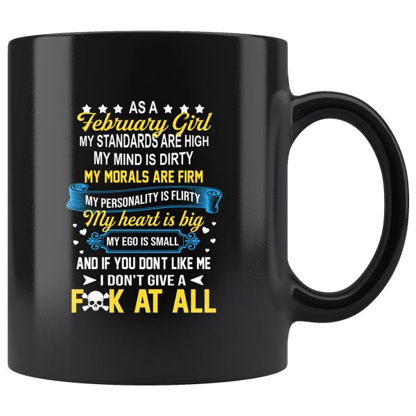 As A February Girl My Standards Are High Mind Is Dirty If You Don't Like Me I Don't Give A Fuck Birthday Black Coffee Mug