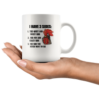 I Have 3 Sides The Quiet And Sweet Fun Crazy Side You Never Want To See Chicken White Coffee Mug