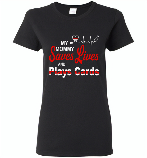 My Mommy Save Lives And Play Cards American Nurse Life - Gildan Ladies Short Sleeve