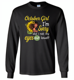 October girl I'm sorry did i roll my eyes out loud, sunflower design - Gildan Long Sleeve T-Shirt