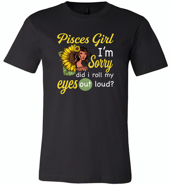 Pisces girl I'm sorry did i roll my eyes out loud, sunflower design - Canvas Unisex USA Shirt