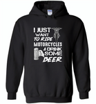 I just want to ride motorcycles and drink some beer - Gildan Heavy Blend Hoodie