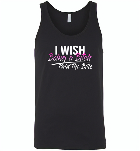 I wish being a bitch paid the bills - Canvas Unisex Tank
