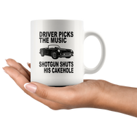 Driver picks the music shotgun shuts his cakehole white gift coffee mug