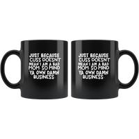Just because cuss doen't mean I am a bad mom so mind ya own damn business black coffee mug
