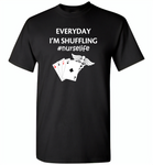 Everyday I'm Shuffling Nurse Life Play Card - Gildan Short Sleeve T-Shirt