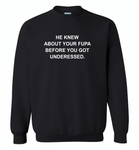 He knew about your fupa before you got underessed - Gildan Crewneck Sweatshirt