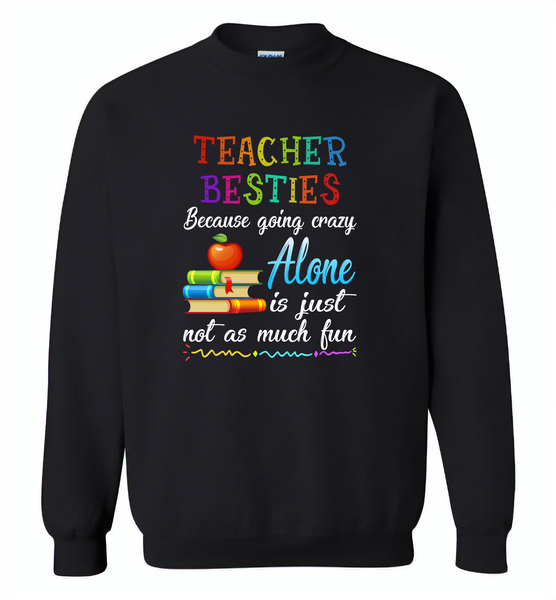 Teacher Besties Because Going Crazy Alone Is Just Not As Much Fun - Gildan Crewneck Sweatshirt