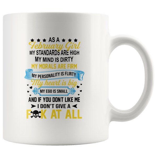 As A February Girl My Standards Are High Mind Is Dirty If You Don't Like Me I Don't Give A Fuck Birthday White Coffee Mug