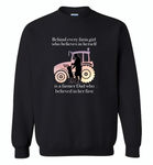 Behind every farm girl who believes in herself is a farmer dad who believed in her first - Gildan Crewneck Sweatshirt