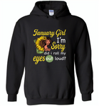 January girl I'm sorry did i roll my eyes out loud, sunflower design - Gildan Heavy Blend Hoodie