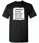 Protect Black Queens By Any Means - Gildan Short Sleeve T-Shirt