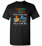 Teacher Besties Because Going Crazy Alone Is Just Not As Much Fun - Gildan Short Sleeve T-Shirt